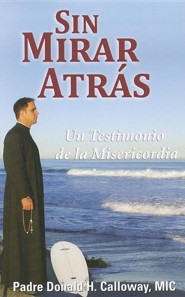 Sin Mirar Atr&#225s: Un Testimonio de la Misericordia, No Turning Back: A Witness to Mercy  -     By: Father Donald Calloway