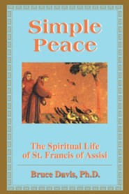 Simple Peace: The Spiritual Life of St. Francis of Assisi