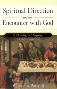 Spiritual Direction and the Encounter with God: A Theological InquiryRevised Edition  -     By: William A. Barry