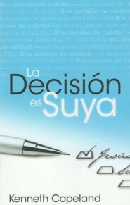 La decision Es Suya Decision Is Yours  -     By: Kenneth Copeland