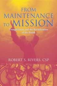 From Maintenance to Mission: Evangelization and the Revitalization of the Parish  -     By: Robert S. Rivers