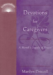 Devotions for Caregivers: A Month's Supply of Prayer