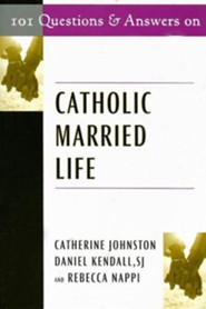 101 Questions and Answers on Catholic Married Life  -     By: Rebecca Nappi, Catherine Johnston & S.J. Kendall, Daniel