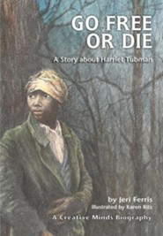 Go Free or Die: A Story about Harriet Tubman  -     By: Jeri Chase Ferris     Illustrated By: Karen Ritz