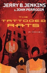 The Tattooed Rats  -              By: Jerry B. Jenkins, John Perrodin