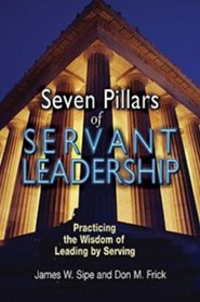 Seven Pillars of Servant Leadership: Practicing the Wisdom of Leading by Serving