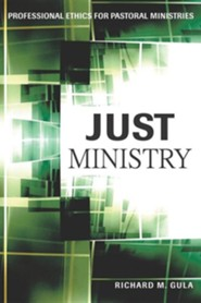 Just Ministry: Professional Ethics for Pastoral Ministers  -     By: Richard M. Gula