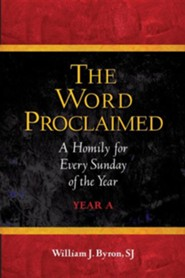 The Word Proclaimed: A Homily for Every Sunday of the Year; Year A