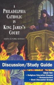 A Philadelphia Catholic in King James's Court: DiscussionStudy Guide Edition