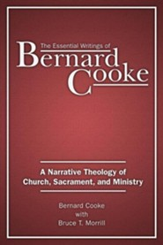 The Essential Writings of Bernard Cooke: A Narrative Theology of Church, Sacrament, and Ministry