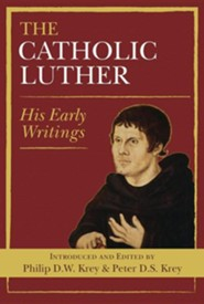 The Catholic Luther: His Early Writings