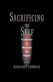 Sacrificing the Self: Perspectives on Martyrdom and Religion