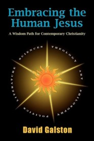 Embracing the Human Jesus: A Wisdom Path for Contemporary Christianity