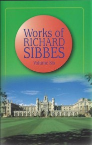 Works of Richard Sibbes Volume VI  -     