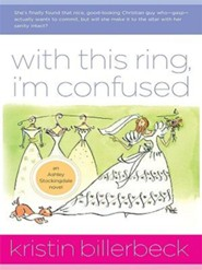 With This Ring, I'm Confused: An Ashley Stockingdale Novel - Large Print  -     By: Kristin Billerbeck