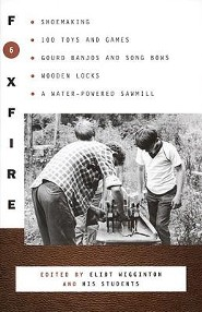 Foxfire 6: Shoemaking, 100 Toys and Games, Gourd Banjos and Song Bows, Wooden Locks, a Water-Powered Sawmill  -     Edited By: Eliot Wigginton     By: Eliot Wigginton(ED.)