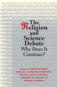 The Religion and Science Debate: Why Does It Continue?  -     By: Harold W. Attridge