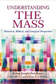 Understanding the Mass: Historical, Biblical, and Liturgical Perspectives