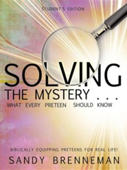 Solving the Mystery . . . What Every Preteen Should Know - Student's Edition