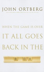 When the Game Is Over, It All Goes Back in the Box, Large Print  -     By: John Ortberg