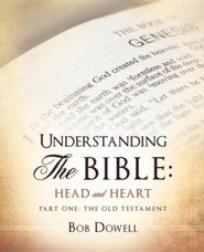 Understanding the Bible: Head and Heart: Part One: The Old Testament  -     By: Bob Dowell