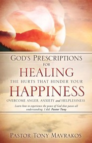 God's Prescriptions for Healing the Hurts That Hinder Your Happiness