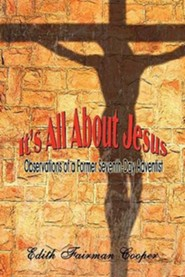 It's All about Jesus: Observations of a Former Seventh-Day Adventist