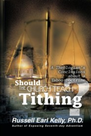 Should the Church Teach Tithing?: A Theologian's Conclusions about a Taboo Doctrine