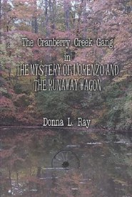 The Cranberry Creek Gang in the Mystery of Lorenzo and the Runaway Wagon