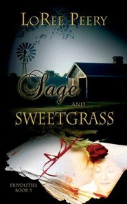 Sage and Sweetgrass  -              By: Loree Peery