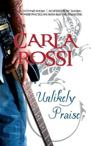 Unlikely Praise  -     By: Carla Rossi