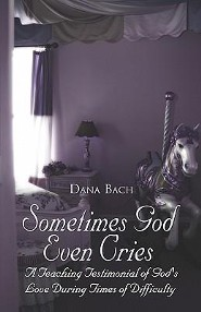 Sometimes God Even Cries: A Teaching Testimonial of God's Love During Times of Difficulty