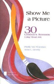 Show Me a Picture: 30 Children's Sermons Using Visual Arts, The New Brown Bag  -     By: Phyllis Vos Wezeman, Anna L. Liechty