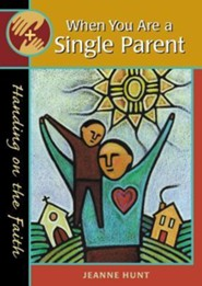 When You Are a Single Parent  -     By: Jeanne Hunt