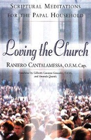 Loving the Church: Scriptural Meditations for the Papal Household  -     By: Raniero Cantalamessa, Gilberto Cavazos-Gonzalez & Amanda Quantz