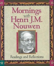 Mornings with Henri J.M. Nouwen: Readings and Reflections  -     Edited By: Evelyn Bence     By: Henri J.M. Nouwen