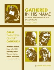 Gathered in His Name: For Small Faith Communities: Great Twentieth-Century Catholics