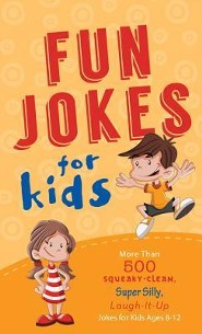 Fun Jokes for Kids: More Than 500 Squeaky-Clean, Super Silly, Laugh-It-Up Jokes for Kids  -