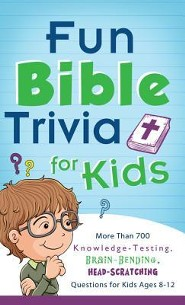 Fun Bible Trivia for Kids: More Than 700 Knowledge-Testing, Brain-Bending, Head-Scratching Questions for Kids Ages 8 to 12