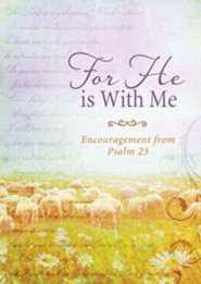 For He Is with Me: Encouragement from Psalm 23  -