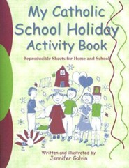 My Catholic School Holiday Activity Book: Reproducible Sheets for Home and School  -     By: Jennifer Galvin