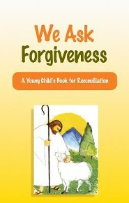 We Ask Forgiveness: A Young Child's Book for Reconciliation