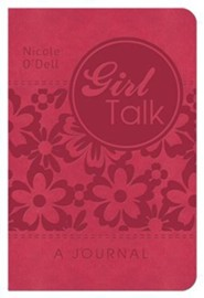 Girl Talk: A Journal: ...for Life's Ups, Downs, and In-Betweens  -     By: Nicole O'Dell