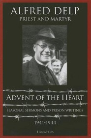 Advent of the Heart: Seasonal Sermons and Prison Writings, 1941-1944