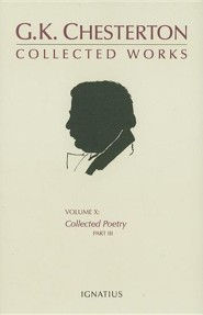 The Collected Works of G.K. Chesterton, Volume X, Collected Poetry, Part III  -