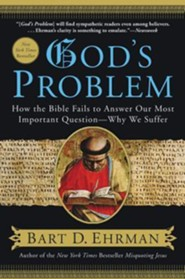 God's Problem: How the Bible Fails to Answer Our Most Important Question - Why We Suffer  -     By: Bart D. Ehrman