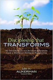 Discipleship That Transforms: An Introduction to Christian Education from a Wesleyan Holiness Perspective