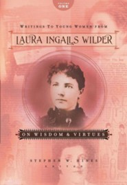 Writings to Young Women from Laura Ingalls Wilder - Volume One: On Wisdom and Virtues  -              Edited By: Stephen W. Hines                   By: Laura Ingalls Wilder
