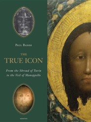 The True Icon: From the Shroud of Turin to the Veil of Manoppello  -     By: Paul Badde