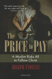 The Price to Pay: A Muslim Risks All to Follow Christ  -     By: Joseph Fadelle, Michael J. Miller